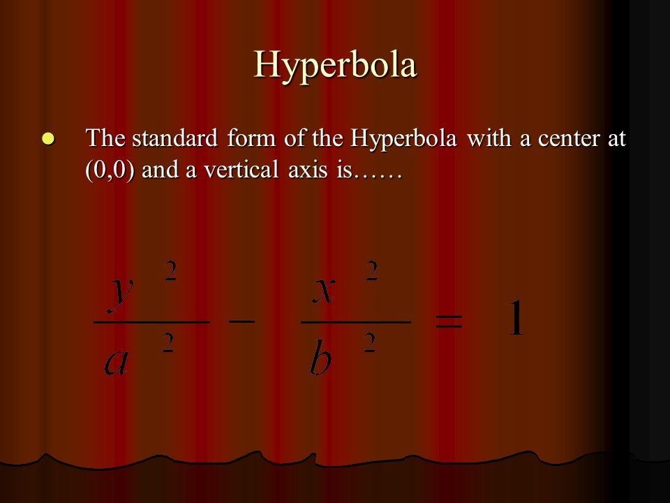 Hyperbola The Hyperbola with a center at (0,0) and a horizontal axis has the following characteristics…… The Hyperbola with a center at (0,0) and a horizontal axis has the following characteristics…… Vertices ( a,0) Vertices ( a,0) Foci ( c,0) Foci ( c,0) Asymptotes: Asymptotes:
