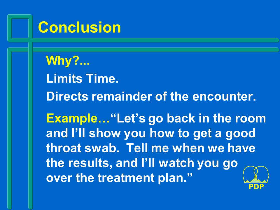 Conclusion Why?...Limits Time. Directs remainder of the encounter.