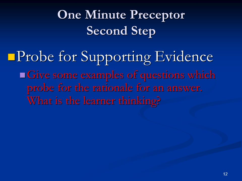 12 One Minute Preceptor Second Step Probe for Supporting Evidence Probe for Supporting Evidence Give some examples of questions which probe for the ra