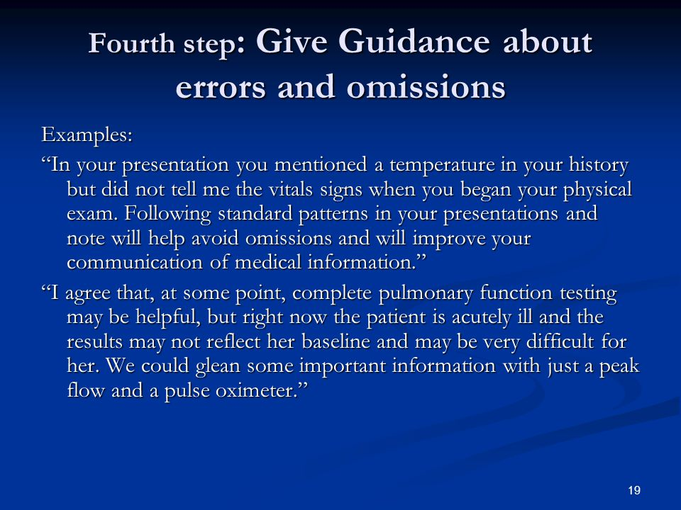 "19 Fourth step : Give Guidance about errors and omissions Examples: ""In your presentation you mentioned a temperature in your history but did not tell"