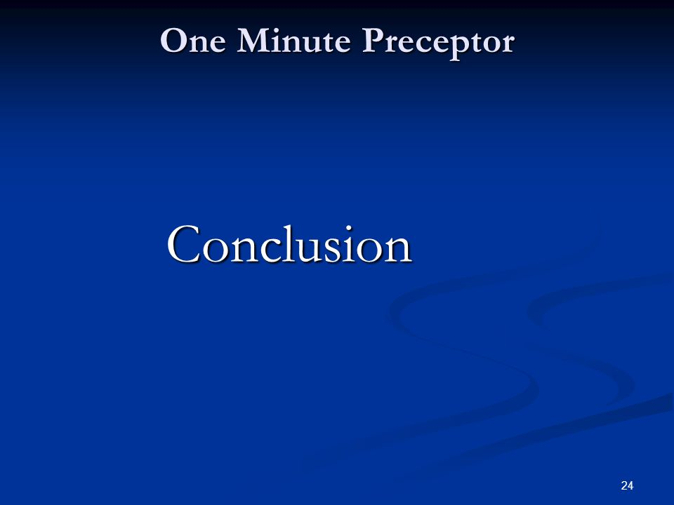 24 One Minute Preceptor Conclusion