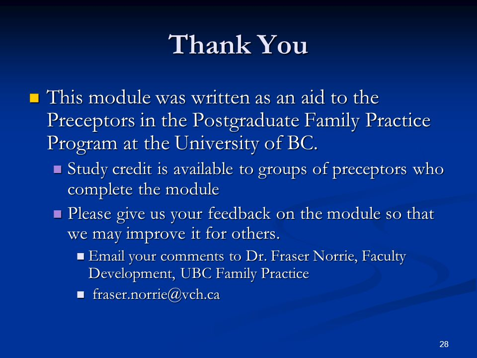 28 Thank You This module was written as an aid to the Preceptors in the Postgraduate Family Practice Program at the University of BC. This module was