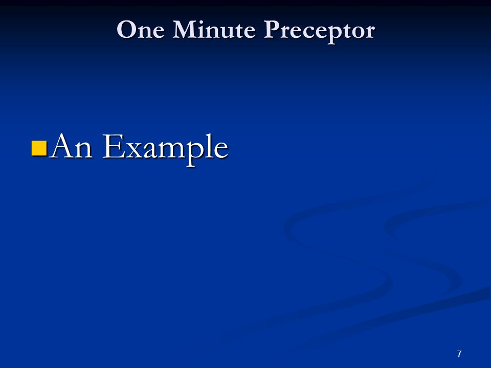 7 One Minute Preceptor An Example An Example