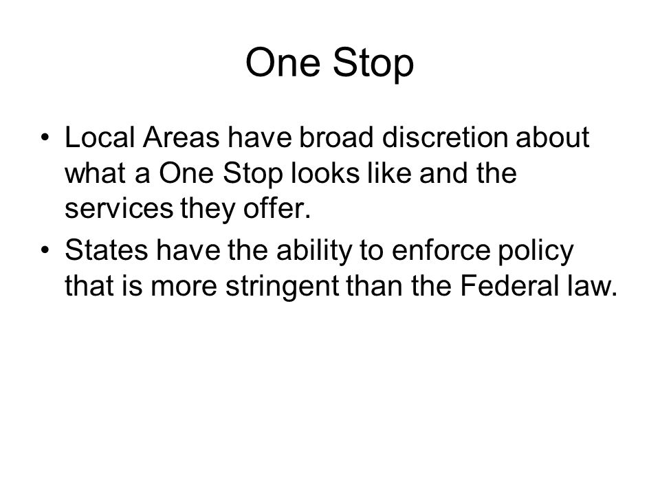 One Stop Local Areas have broad discretion about what a One Stop looks like and the services they offer.