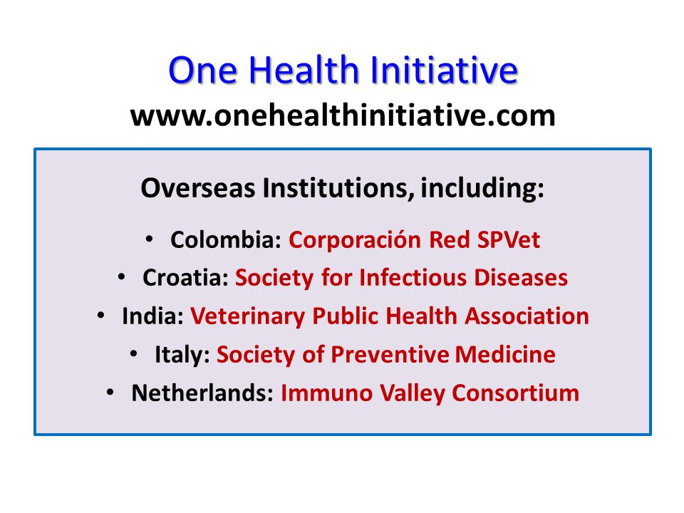 One Health Initiative One Health Initiative www.onehealthinitiative.com Overseas Institutions, including: Colombia: Corporación Red SPVet Croatia: Soc