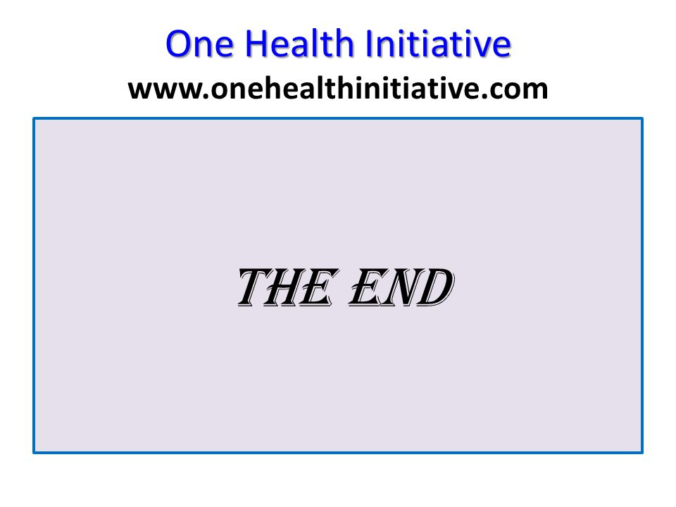 One Health Initiative One Health Initiative www.onehealthinitiative.com The End