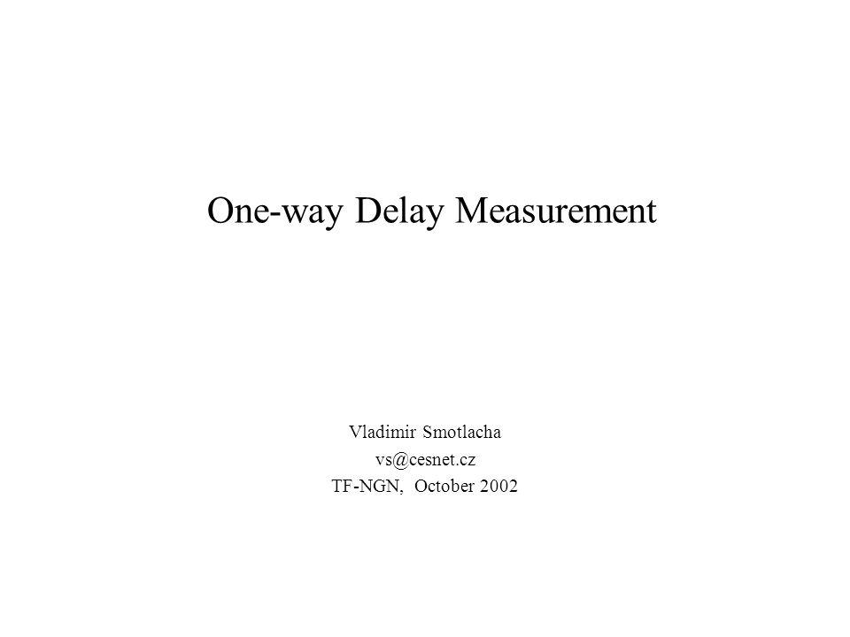 One-way Delay Measurement Vladimir Smotlacha vs@cesnet.cz TF-NGN, October 2002