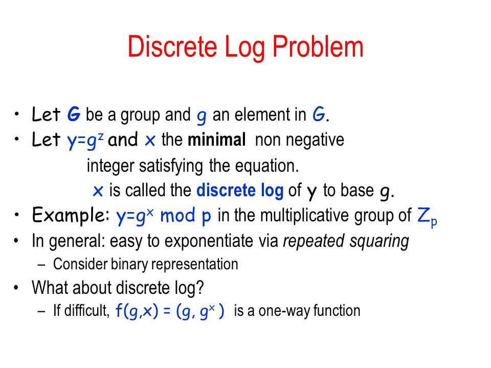 Discrete Log Problem Let G be a group and g an element in G.
