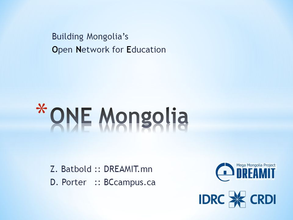 Building Mongolia's Open Network for Education Z. Batbold :: DREAMIT.mn D. Porter :: BCcampus.ca