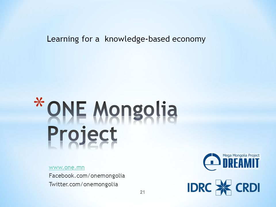 www.one.mn Facebook.com/onemongolia Twitter.com/onemongolia Learning for a knowledge-based economy 21