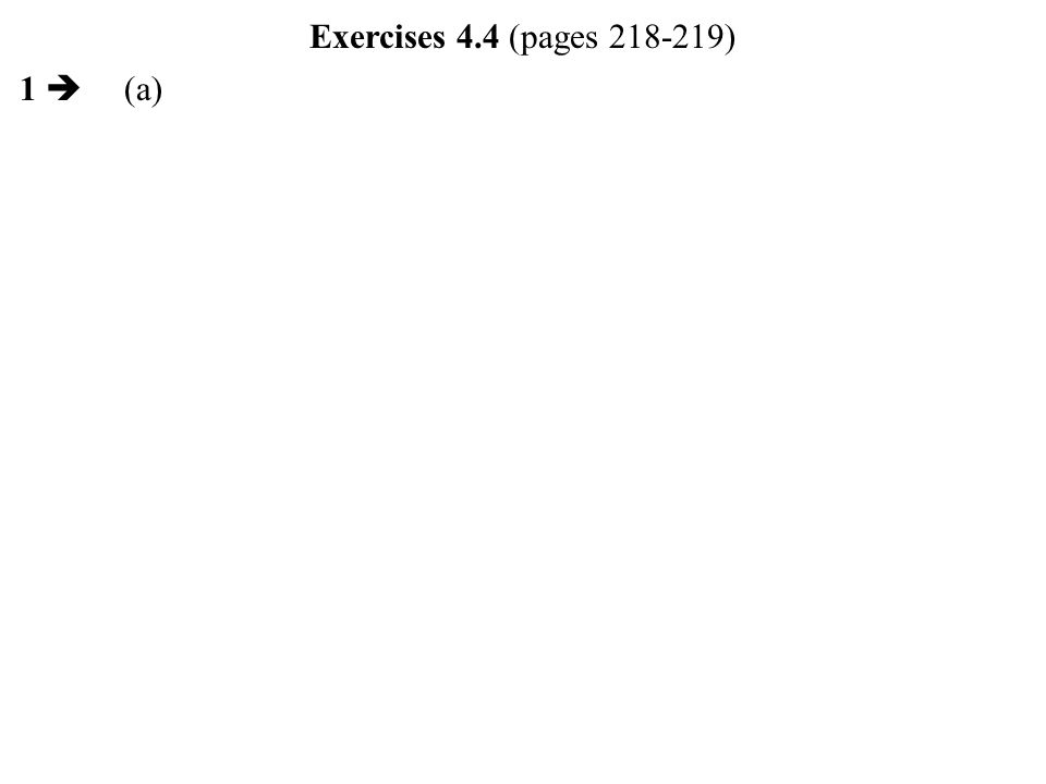 1  (a) Exercises 4.4 (pages 218-219)