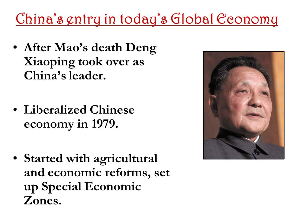 China's entry in today's Global Economy After Mao's death Deng Xiaoping took over as China's leader.