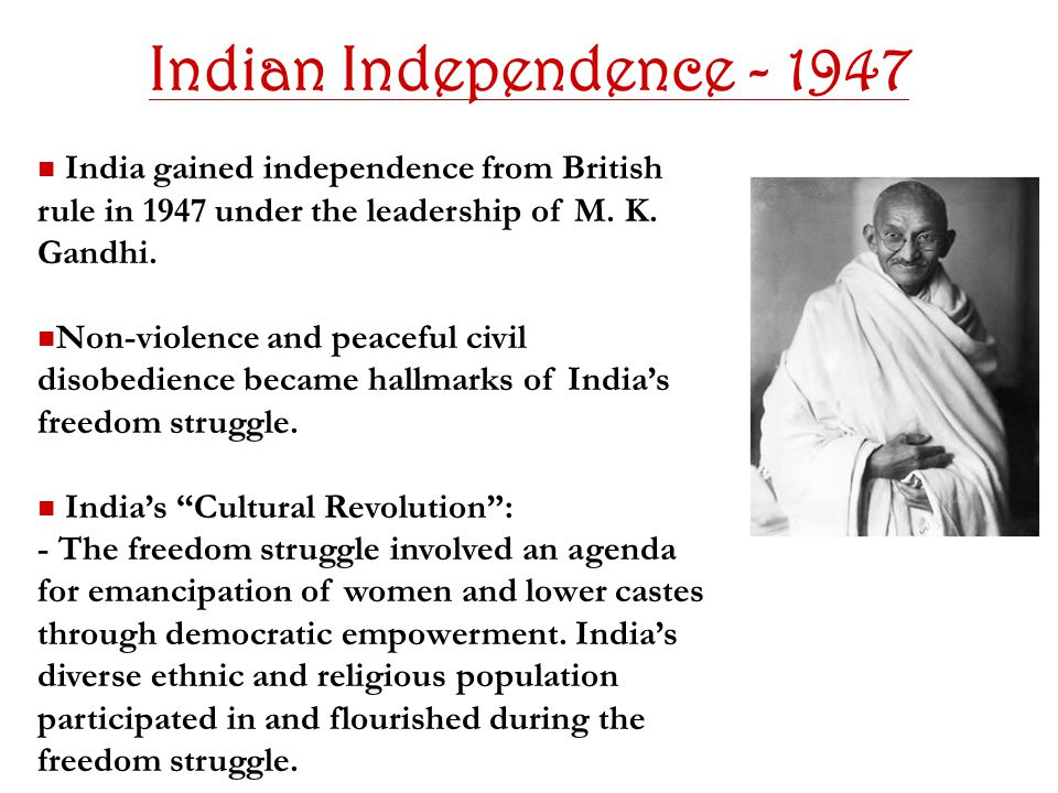 Indian Independence - 1947 India gained independence from British rule in 1947 under the leadership of M.
