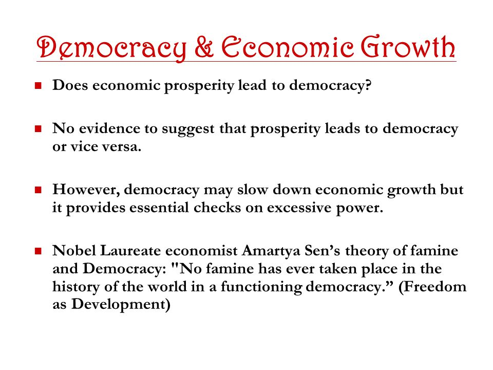 Democracy & Economic Growth Does economic prosperity lead to democracy.