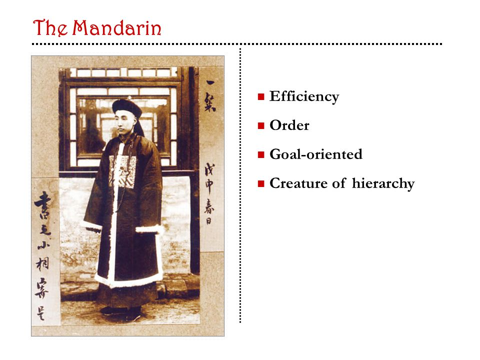 Efficiency Order Goal-oriented Creature of hierarchy The Mandarin