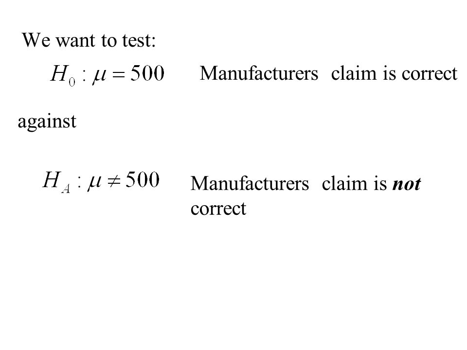 We want to test: Manufacturers claim is correct against Manufacturers claim is not correct