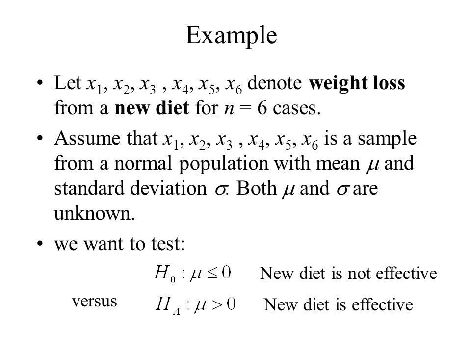 Example Let x 1, x 2, x 3, x 4, x 5, x 6 denote weight loss from a new diet for n = 6 cases.
