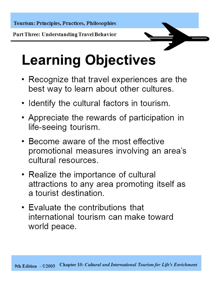 Tourism: Principles, Practices, Philosophies 9th Edition - ©2003 Travelers tend to be more selective in their emphasis on travel motives with experien