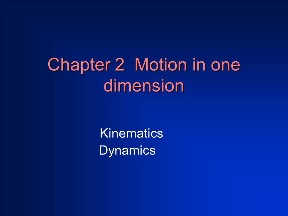 Chapter 2 Motion in one dimension Kinematics Dynamics