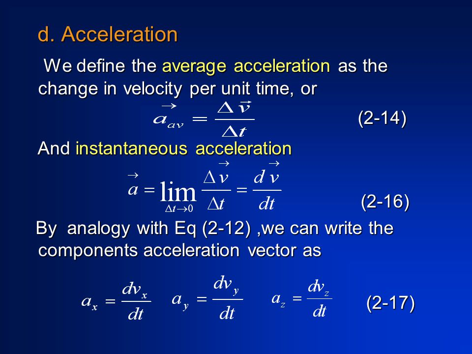 d. Acceleration d. Acceleration We define the average acceleration as the change in velocity per unit time, or We define the average acceleration as t