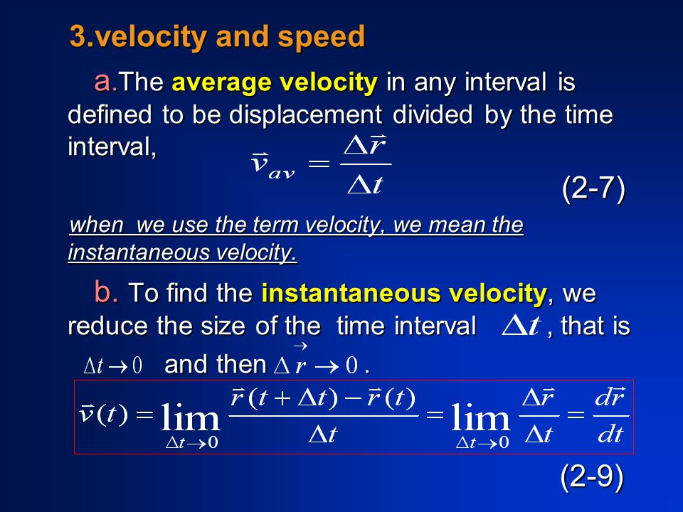3.velocity and speed a.The average velocity in any interval is defined to be displacement divided by the time interval, a.The average velocity in any interval is defined to be displacement divided by the time interval, (2-7) (2-7) when we use the term velocity, we mean the instantaneous velocity.