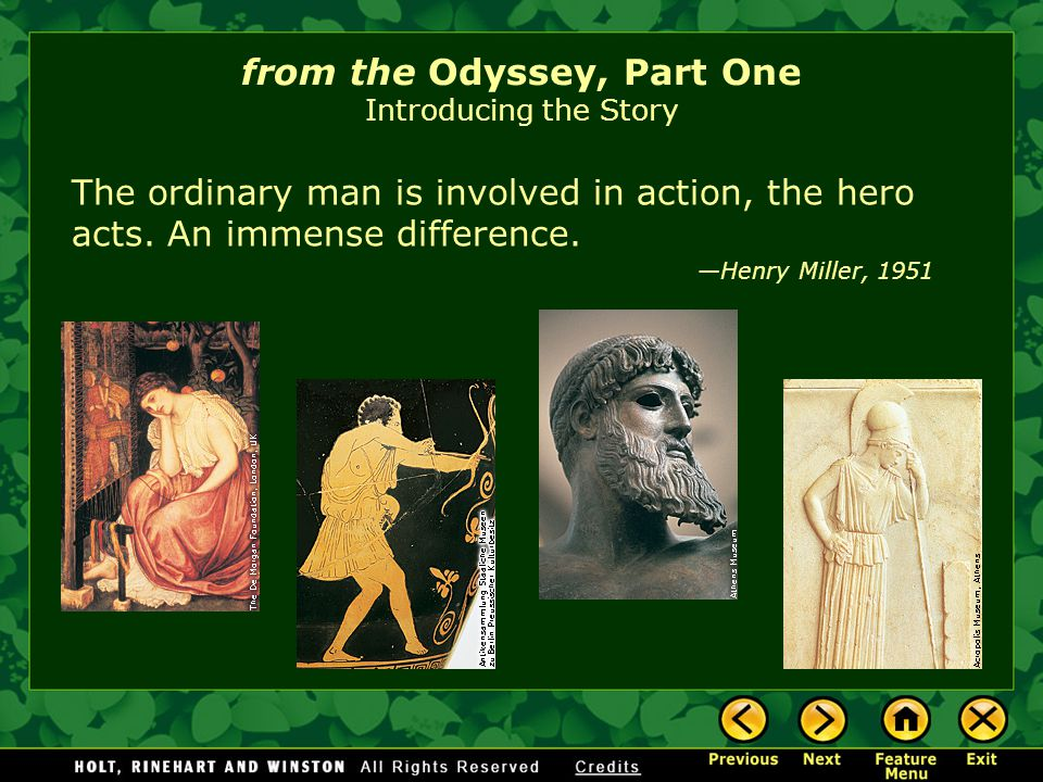 from the Odyssey, Part One Introducing the Story The ordinary man is involved in action, the hero acts.