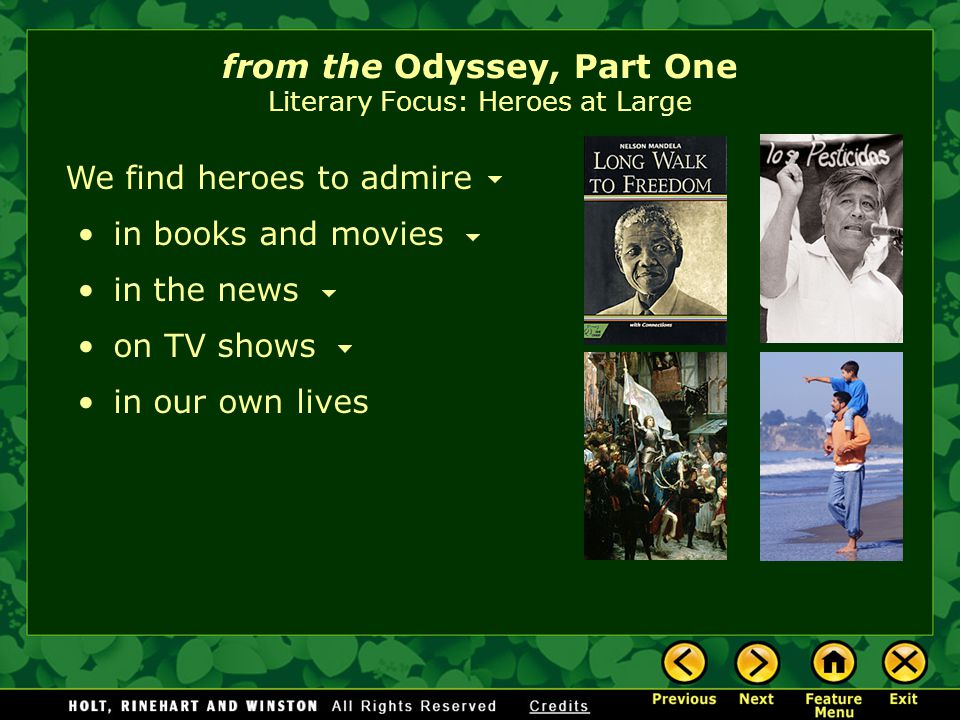 from the Odyssey, Part One Literary Focus: Heroes at Large We find heroes to admire in books and movies on TV shows in the news in our own lives