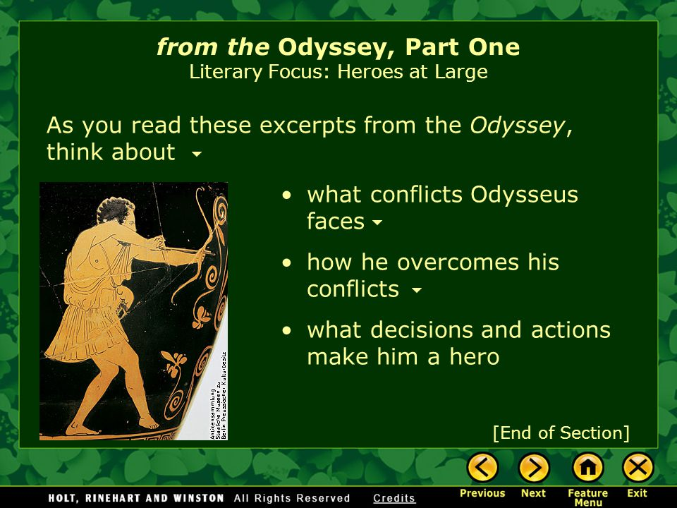 During their quests, heroic characters from the Odyssey, Part One Literary Focus: Heroes at Large face external conflicts—struggles with other characters or with the forces of nature encounter challenges and dangers The hero's external conflicts are often with subordinate characters—characters who play a secondary role in the story.