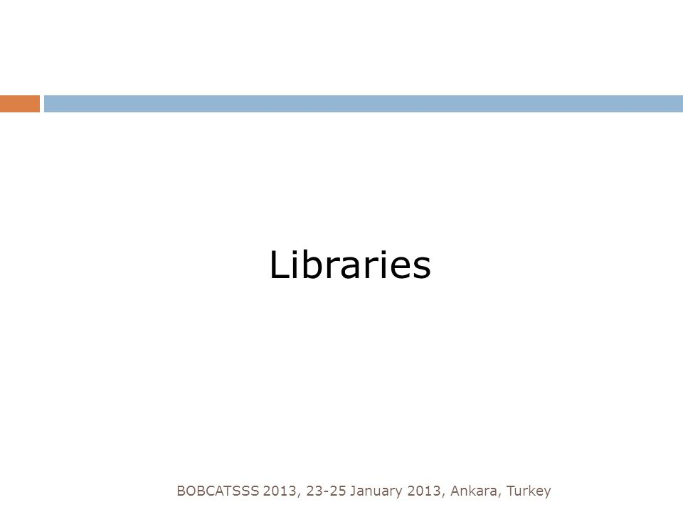 BOBCATSSS 2013, 23-25 January 2013, Ankara, Turkey Libraries