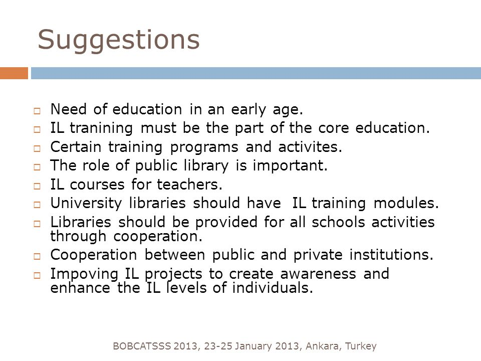 Suggestions BOBCATSSS 2013, 23-25 January 2013, Ankara, Turkey  Need of education in an early age.