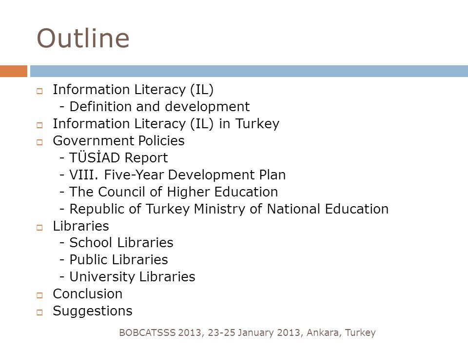 Outline  Information Literacy (IL) - Definition and development  Information Literacy (IL) in Turkey  Government Policies - TÜSİAD Report - VIII.