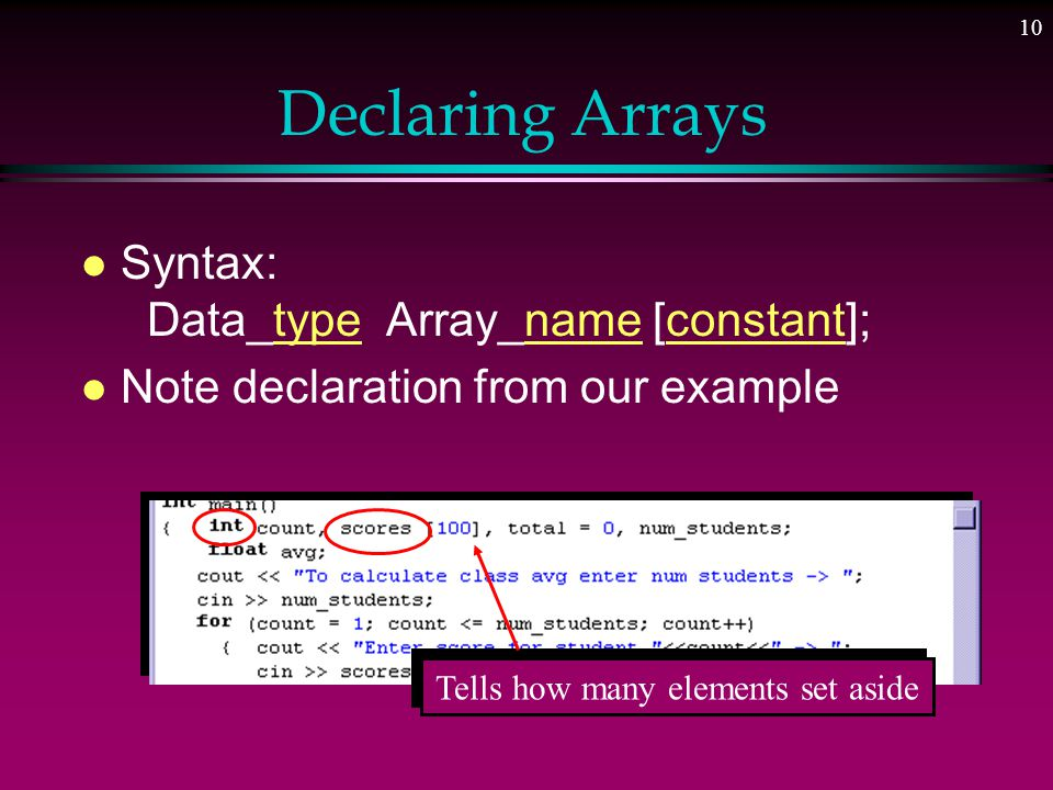 9 Use of Array for Our Problem l Store elements in array as read in l Go back and access for deviations Note declaration