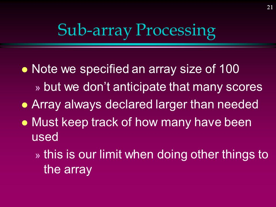 20 Arrays as Parameters l Note the empty brackets in parameter list » A number can be placed here but it will be ignored