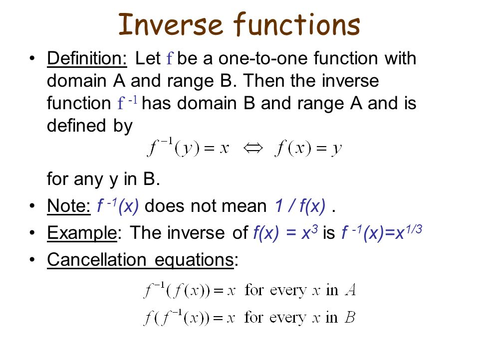 Inverse functions Definition: Let f be a one-to-one function with domain A and range B.