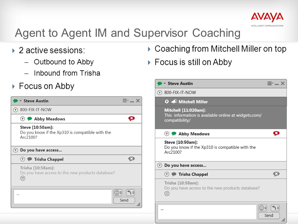 Agent to Agent IM and Supervisor Coaching  2 active sessions: – Outbound to Abby – Inbound from Trisha  Focus on Abby  Coaching from Mitchell Mille