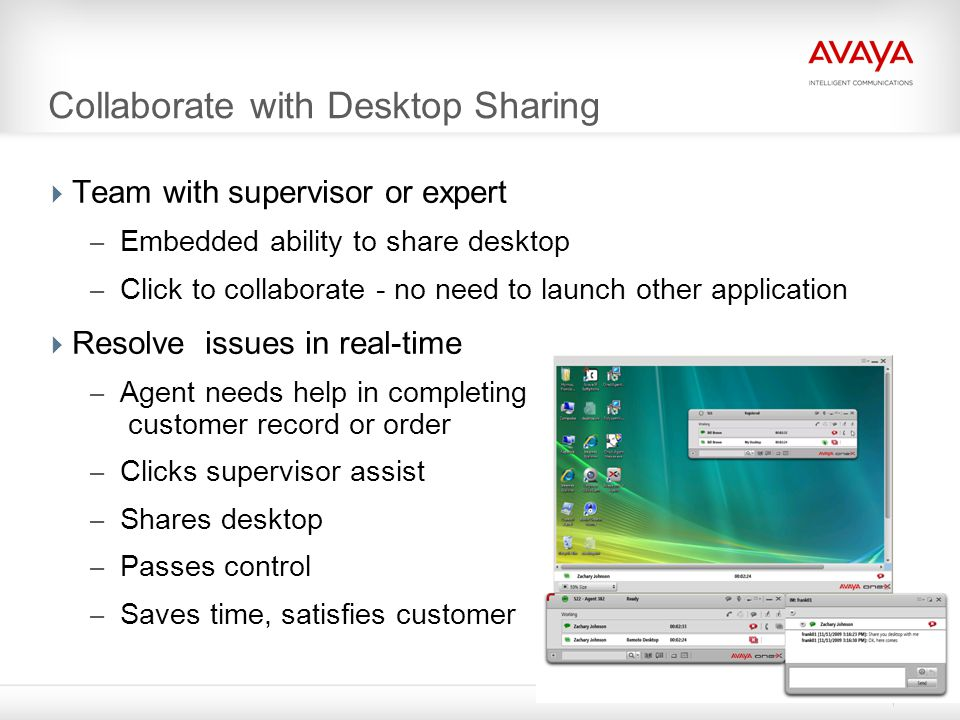 Collaborate with Desktop Sharing  Team with supervisor or expert – Embedded ability to share desktop – Click to collaborate - no need to launch other