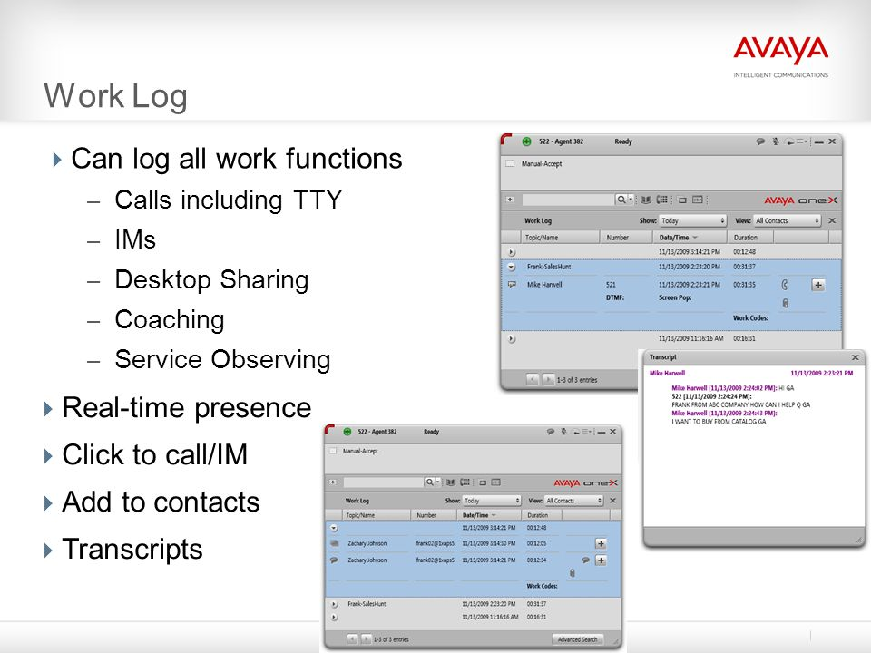 Work Log  Can log all work functions – Calls including TTY – IMs – Desktop Sharing – Coaching – Service Observing  Real-time presence  Click to cal