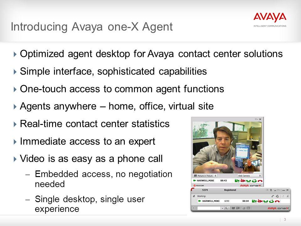 Client Installation, Deployment and Migration  Test and trial - can co-reside with existing Avaya softphones – Simplifies testing and training  Simplified MSI software install – Install in silent mode with defaults – Customized XML configuration files  Leverages IP Agent Configuration data – Detects existing IP Agent installation – Log-in, Contact Lists and Call Logs are imported