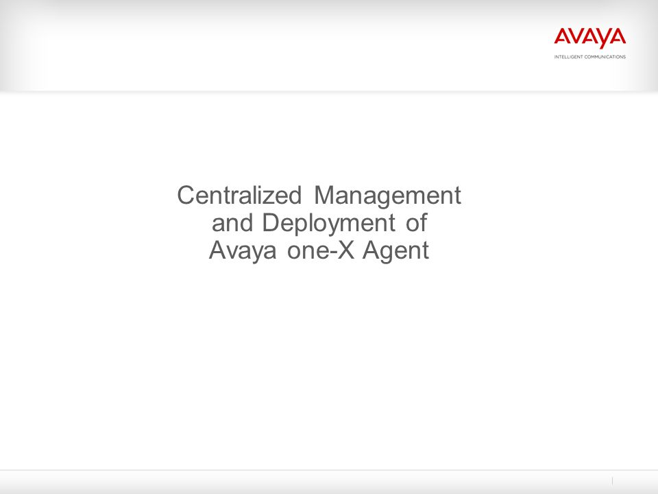 Centralized Management and Deployment of Avaya one-X Agent