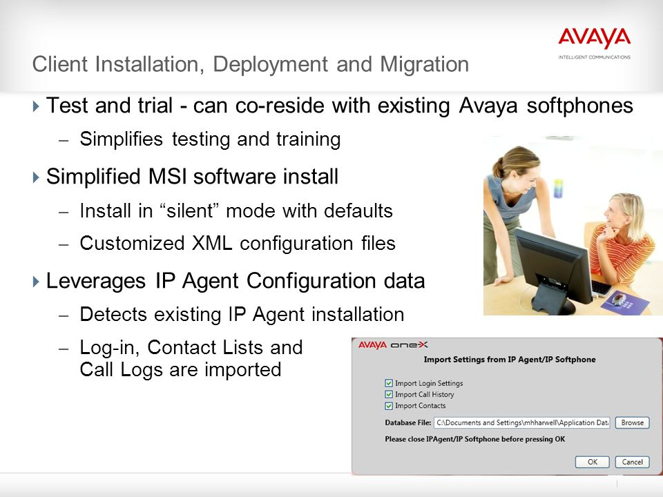 Client Installation, Deployment and Migration  Test and trial - can co-reside with existing Avaya softphones – Simplifies testing and training  Simp