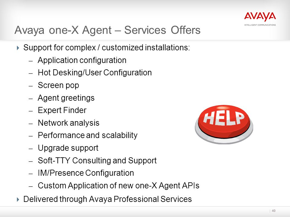 40 Avaya one-X Agent – Services Offers  Support for complex / customized installations: – Application configuration – Hot Desking/User Configuration