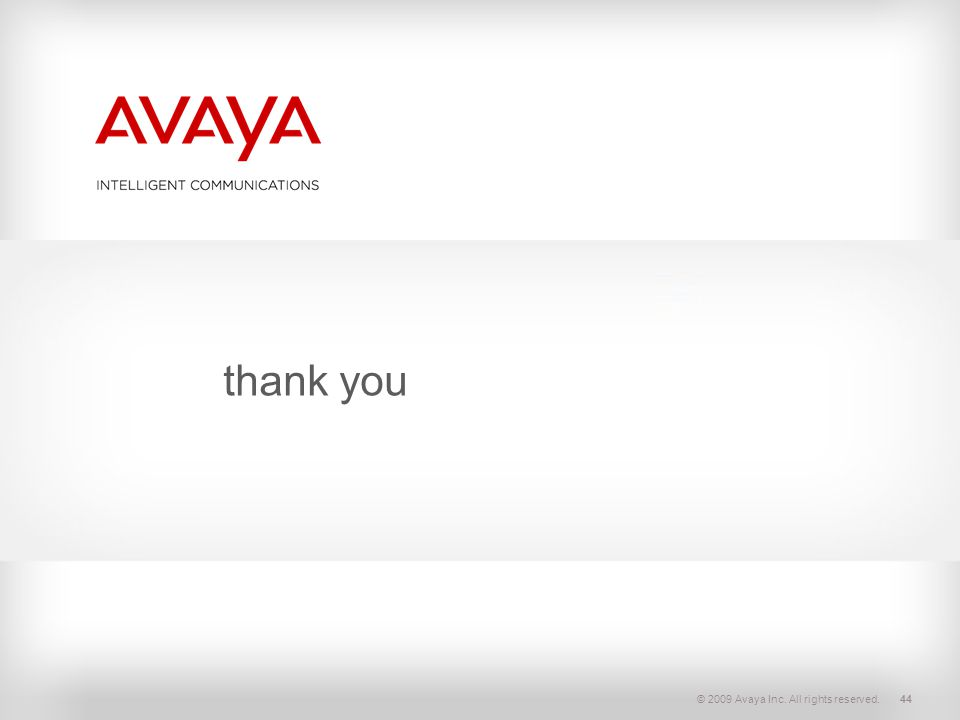 © 2009 Avaya Inc. All rights reserved.44 thank you