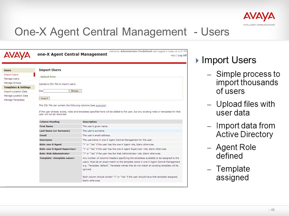 One-X Agent Central Management - Users  Import Users – Simple process to import thousands of users – Upload files with user data – Import data from A