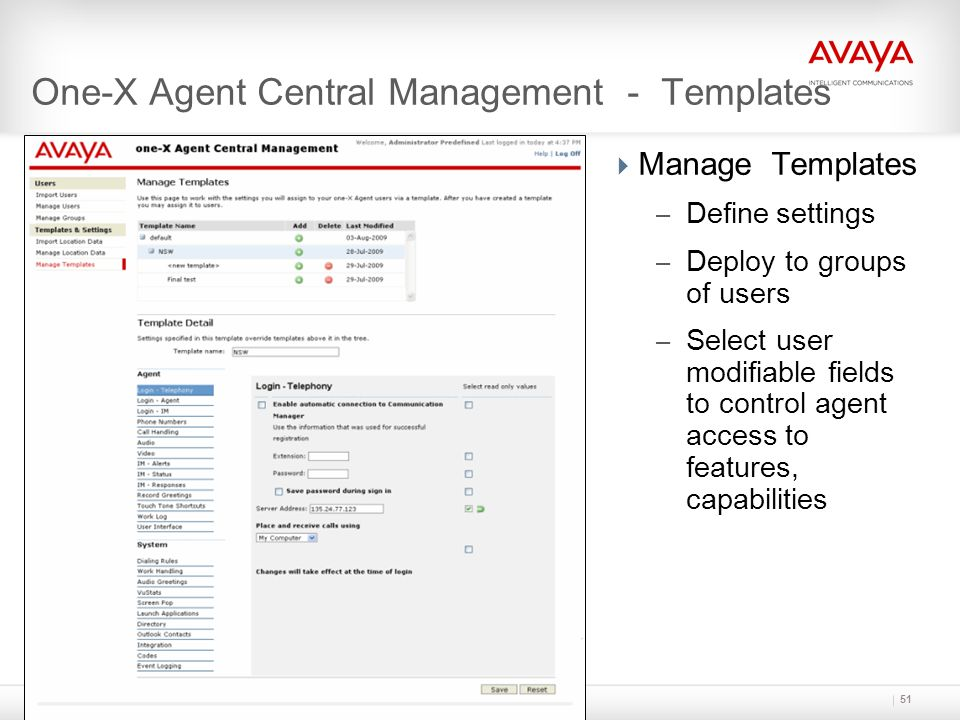 One-X Agent Central Management - Templates  Manage Templates – Define settings – Deploy to groups of users – Select user modifiable fields to control