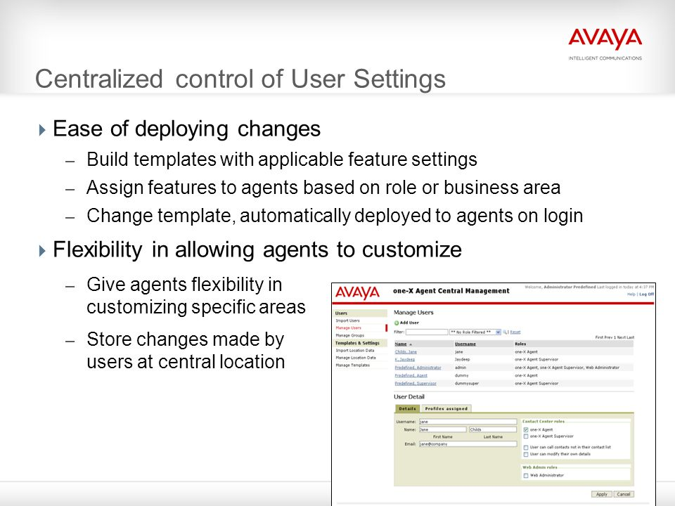 Centralized control of User Settings  Ease of deploying changes – Build templates with applicable feature settings – Assign features to agents based