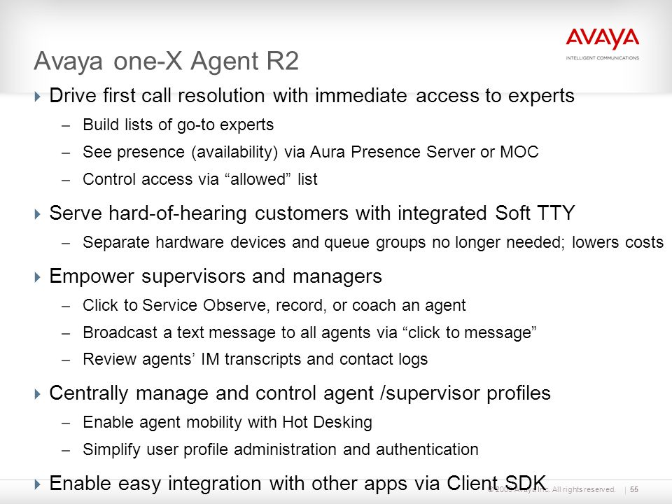 © 2009 Avaya Inc. All rights reserved.55 Avaya one-X Agent R2  Drive first call resolution with immediate access to experts – Build lists of go-to ex