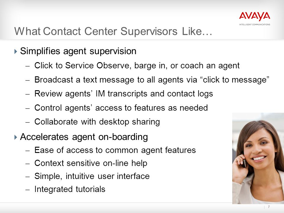 Integrated Presence and Instant Messaging  Select from multiple Presence options – Agent-to-agent collaboration via one-X Agent – Agent-to-expert collaboration with Aura™ Presence Server or MOC  Find an available expert for collaboration – Is the expert on a call.