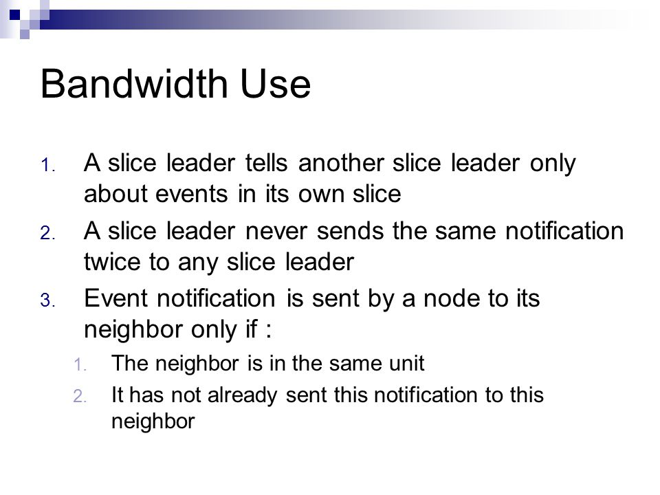 Bandwidth Use 1. A slice leader tells another slice leader only about events in its own slice 2.
