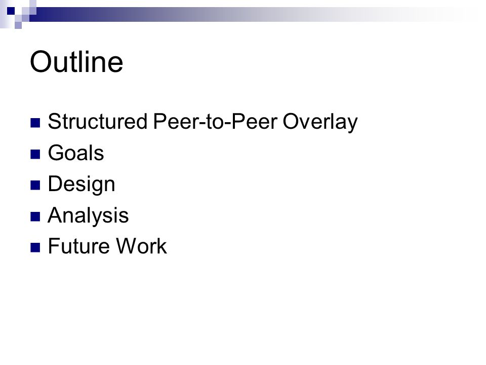 Outline Structured Peer-to-Peer Overlay Goals Design Analysis Future Work