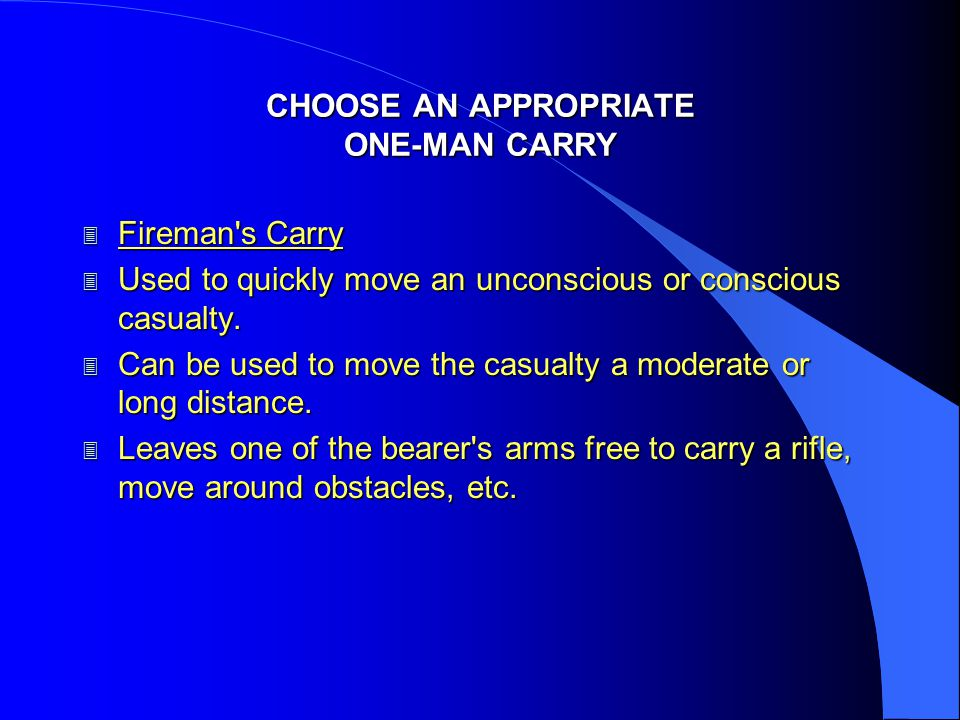 CHOOSE AN APPROPRIATE ONE-MAN CARRY 3 Support Carry 3 Used only with a conscious casualty who can walk or at least hop on one leg.